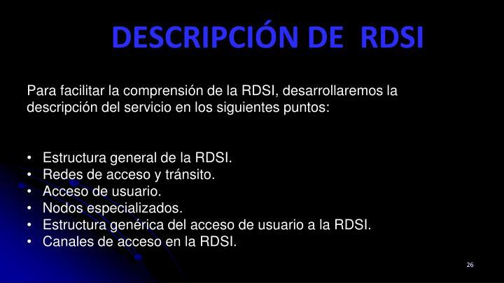 Para facilitar la comprensión de la RDSI, desarrollaremos la descripción del servicio en los siguientes puntos: