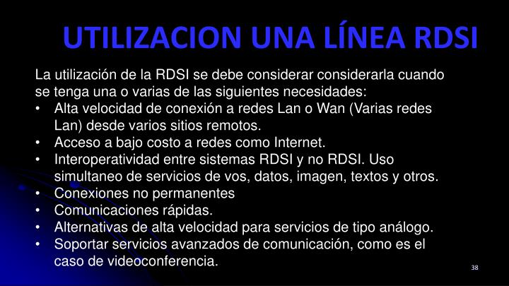 La utilización de la RDSI se debe considerar considerarla cuando se tenga una o varias de las siguientes necesidades: