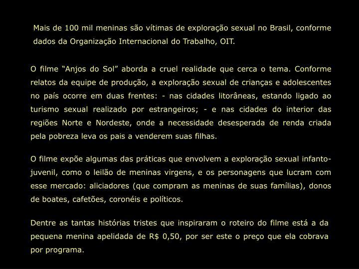 Mais de 100 mil meninas são vítimas de exploração sexual no Brasil, conforme dados da Organização Internacional do Trabalho, OIT.