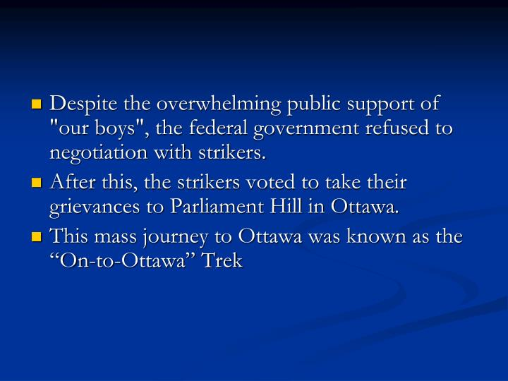 "Despite the overwhelming public support of ""our boys"", the federal government refused to negotiation with strikers."