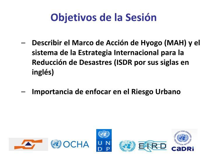 Describir el Marco de Acción de Hyogo (MAH) y el sistema de la Estrategia Internacional para la Reducción de Desastres (ISDR por sus siglas en inglés)