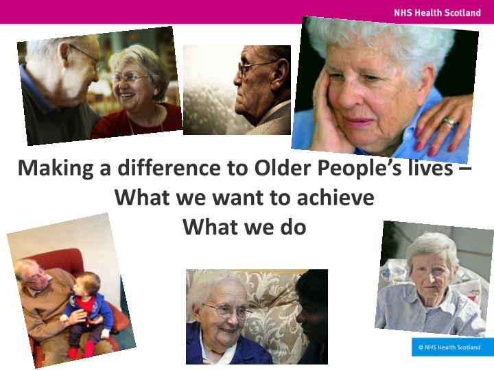 Making a difference to Older People's lives –What we want to achieve