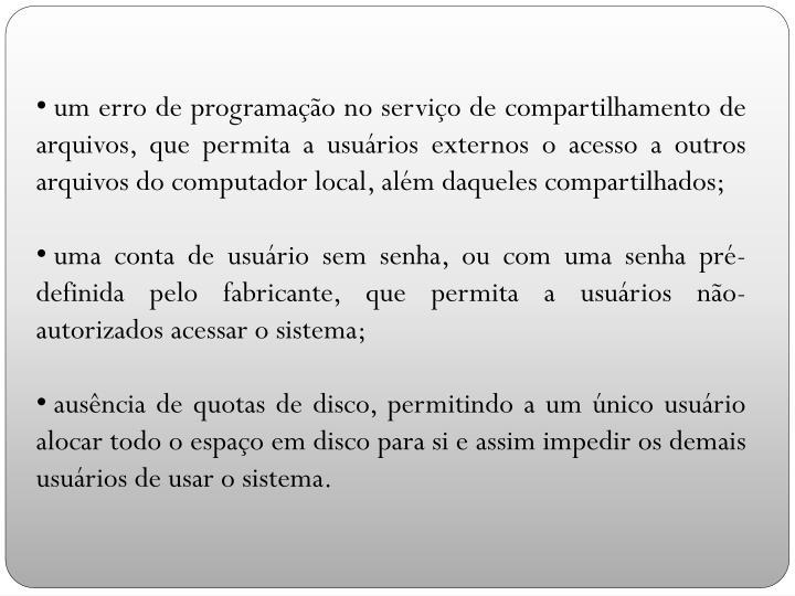 um erro de programação no serviço de compartilhamento de arquivos, que permita a usuários externos o acesso a outros arquivos do computador local, além daqueles compartilhados;