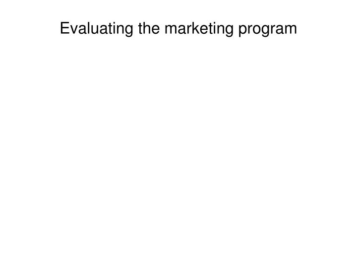 Evaluating the marketing program