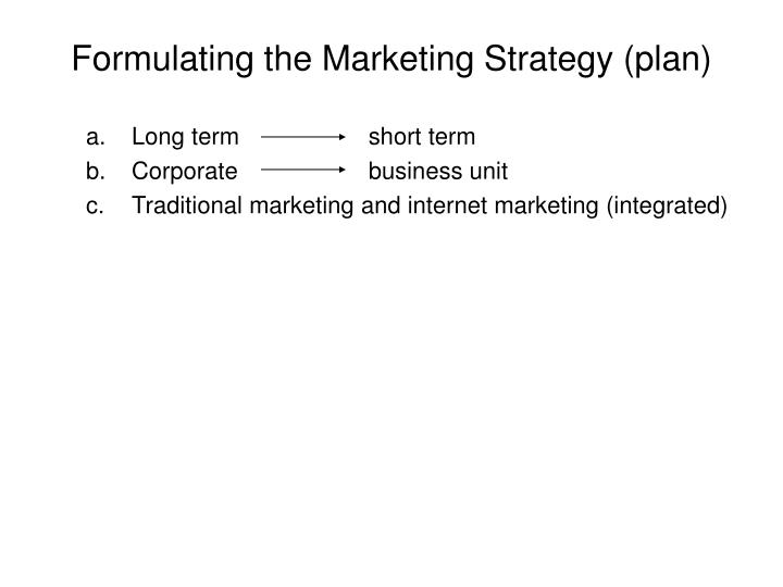 Formulating the Marketing Strategy (plan)