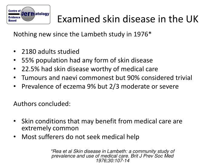 Examined skin disease in the UK