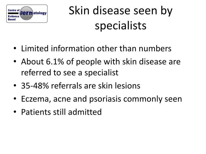 Skin disease seen by specialists