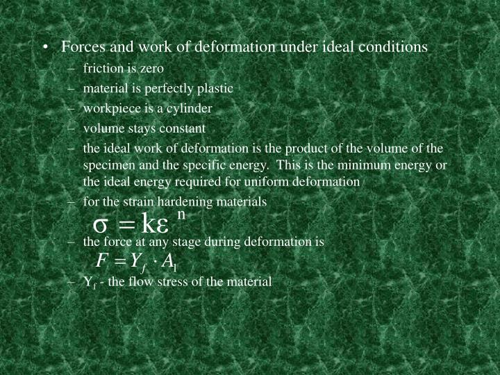 Forces and work of deformation under ideal conditions