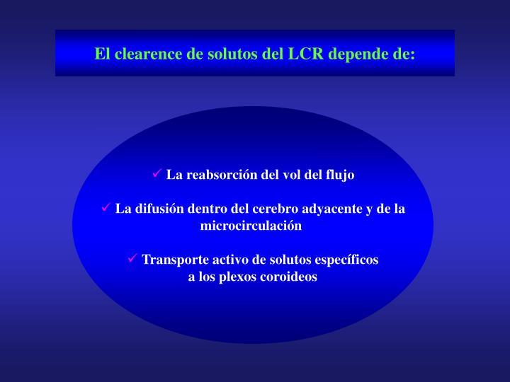 El clearence de solutos del LCR depende de: