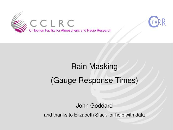Rain masking gauge response times john goddard and thanks to elizabeth slack for help with data
