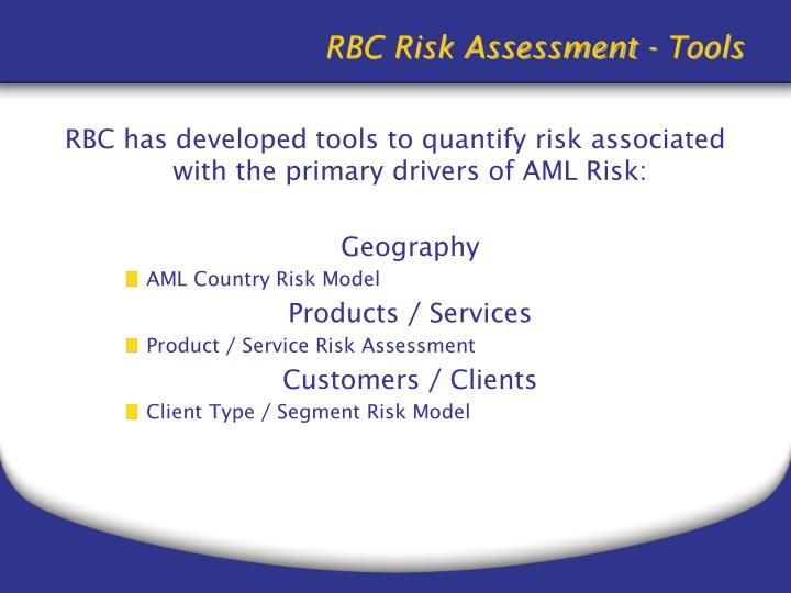 RBC has developed tools to quantify risk associated with the primary drivers of AML Risk: