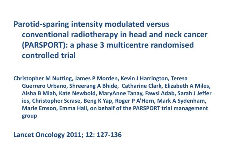 Parotid-sparing intensity modulated versus conventional radiotherapy in head and neck cancer (PARSPO...