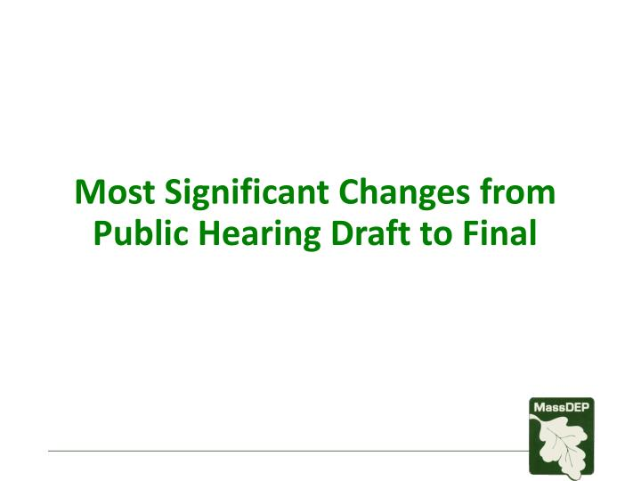 Most Significant Changes from Public Hearing Draft to Final