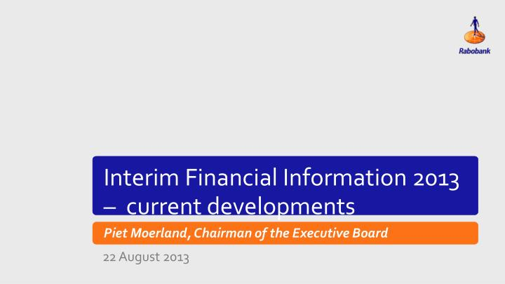 Interim Financial Information 2013 –  current developments