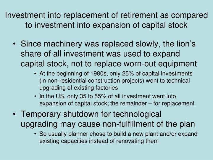 Investment into replacement of retirement as compared to investment into expansion of capital stock