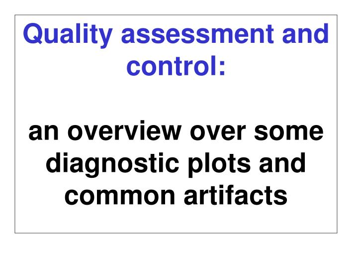 Quality assessment and control: