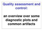 quality assessment and control an overview over some diagnostic plots and common artifacts