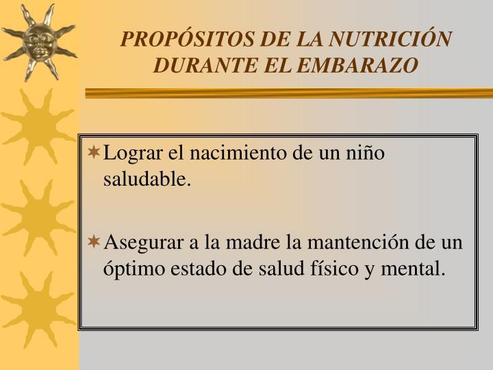 PROPÓSITOS DE LA NUTRICIÓN DURANTE EL EMBARAZO