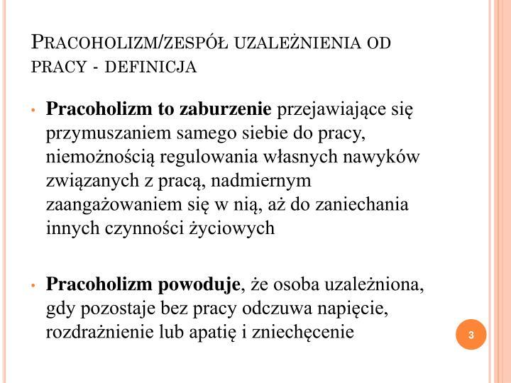 Pracoholizm/zespół uzależnienia od pracy - definicja