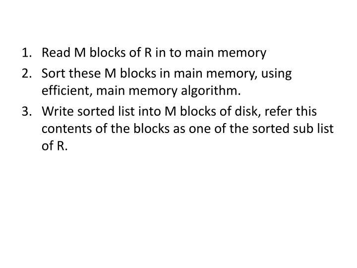 Read M blocks of R in to main memory