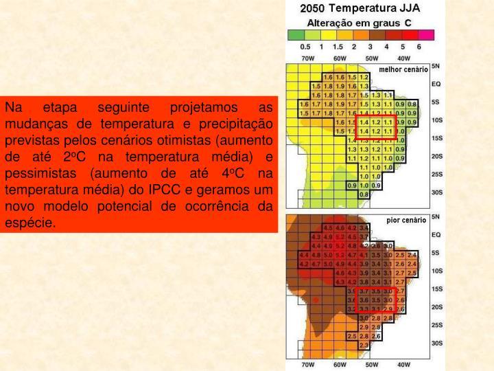 Na etapa seguinte projetamos as mudanças de temperatura e precipitação previstas pelos cenários otimistas (aumento de até 2