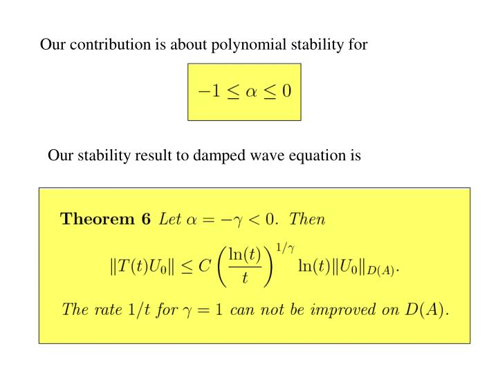 Our contribution is about polynomial stability for