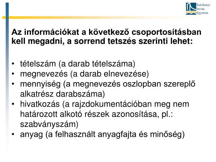 Az információkat a következő csoportosításban kell megadni, a sorrend tetszés szerinti lehet: