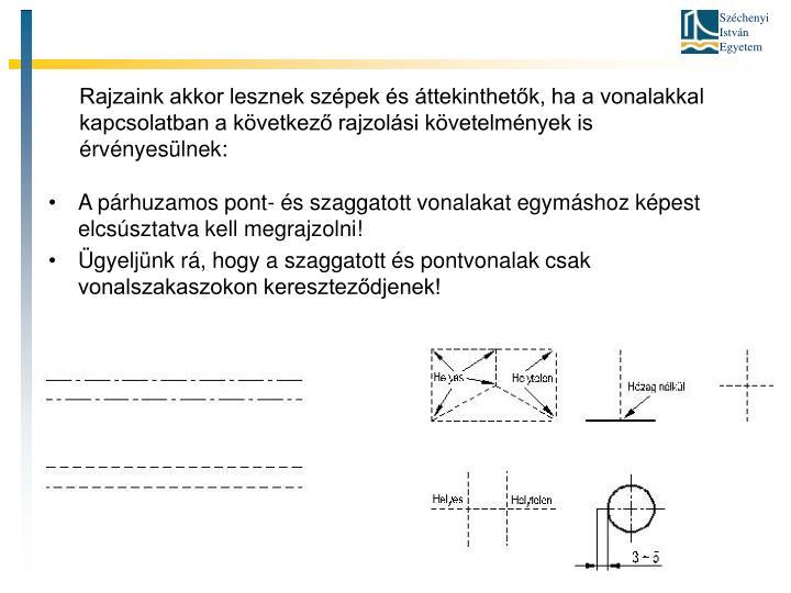 Rajzaink akkor lesznek szépek és áttekinthetők, ha a vonalakkal kapcsolatban a következő rajzolási követelmények is érvényesülnek: