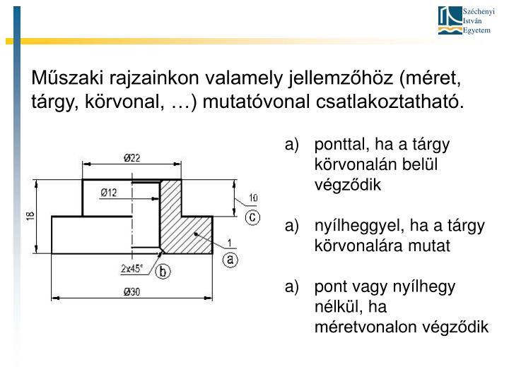 Műszaki rajzainkon valamely jellemzőhöz (méret, tárgy, körvonal, …) mutatóvonal csatlakoztatható.