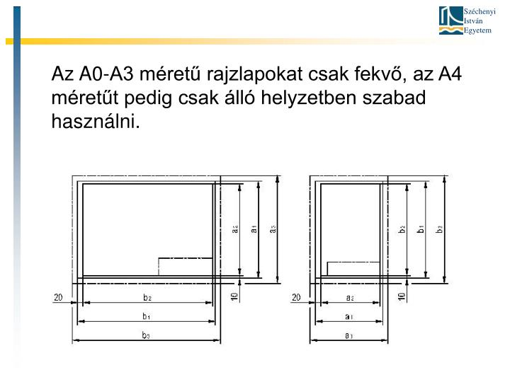 Az A0-A3 méretű rajzlapokat csak fekvő, az A4 méretűt pedig csak álló helyzetben szabad használni.