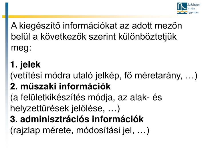 A kiegészítő információkat az adott mezőn belül a következők szerint különböztetjük meg: