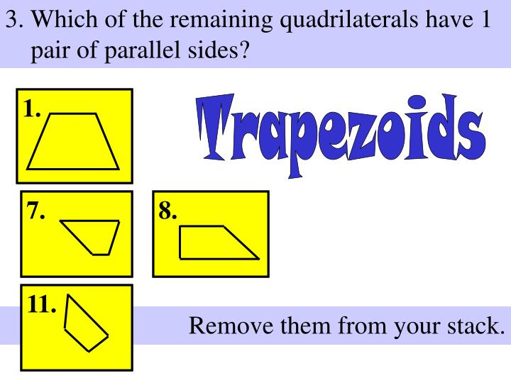 3. Which of the remaining quadrilaterals have 1 pair of parallel sides?