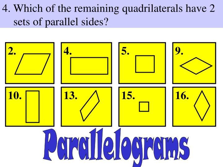 4. Which of the remaining quadrilaterals have 2 sets of parallel sides?