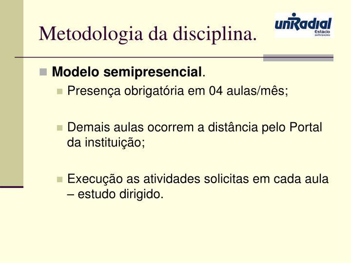 Metodologia da disciplina.