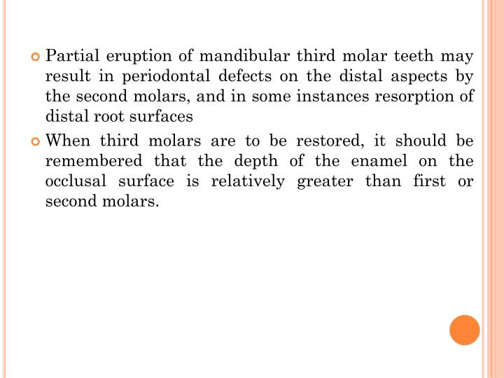 Partial eruption of mandibular third molar teeth may result in periodontal defects on the distal aspects by the second molars, and in some instances resorption of distal root surfaces