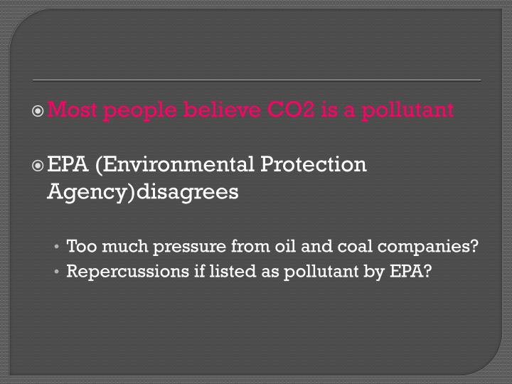 Most people believe CO2 is a pollutant