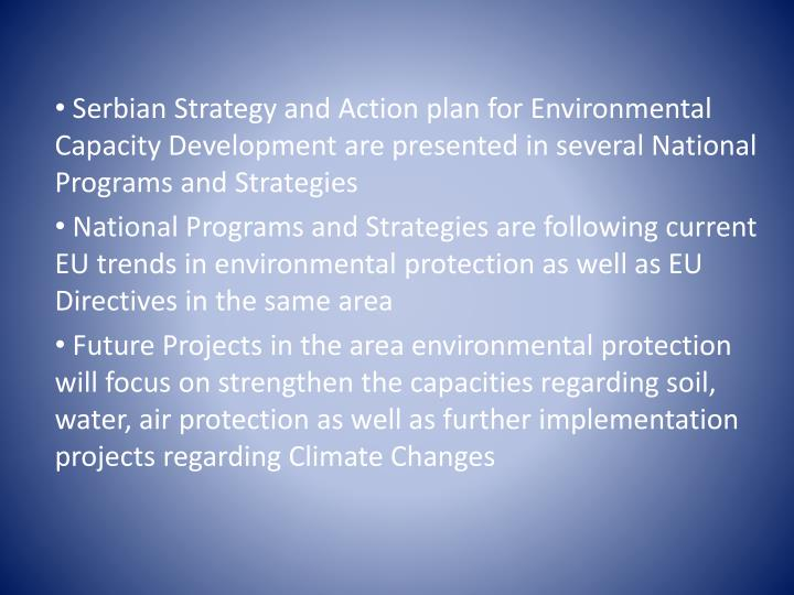 Serbian Strategy and Action plan for Environmental Capacity Development are presented in several National Programs and Strategies