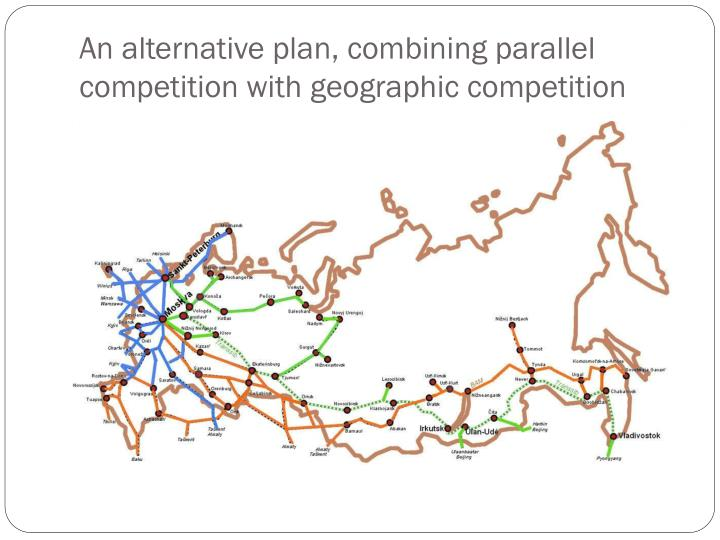 An alternative plan, combining parallel competition with geographic competition