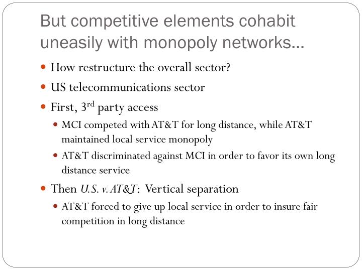 But competitive elements cohabit uneasily with monopoly networks