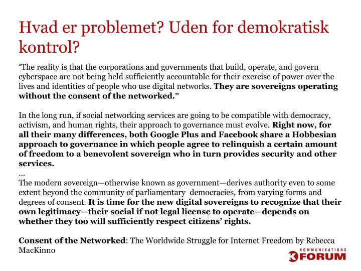 Hvad er problemet? Uden for demokratisk kontrol?
