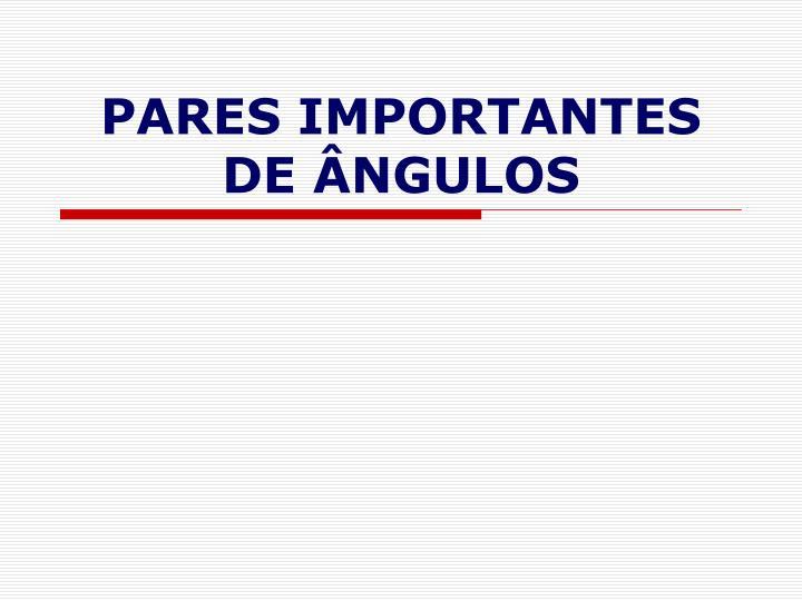 PARES IMPORTANTES DE ÂNGULOS