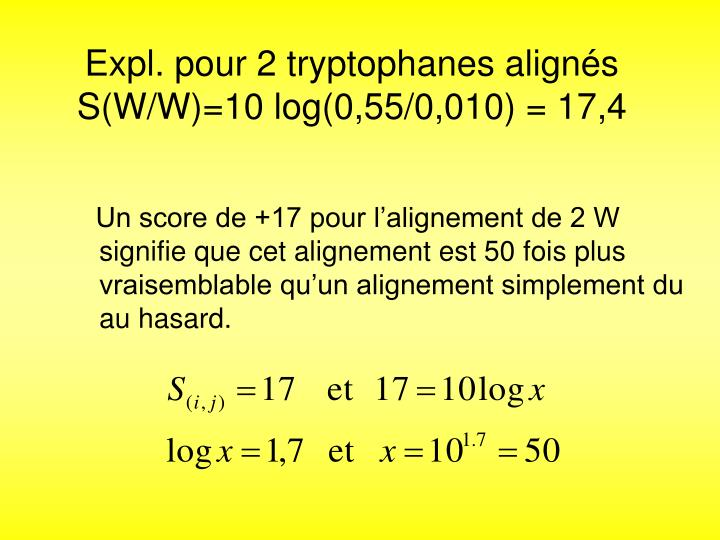 Expl. pour 2 tryptophanes aligns S(W/W)=10 log(0,55/0,010) = 17,4