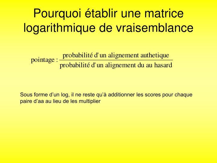 Pourquoi tablir une matrice logarithmique de vraisemblance