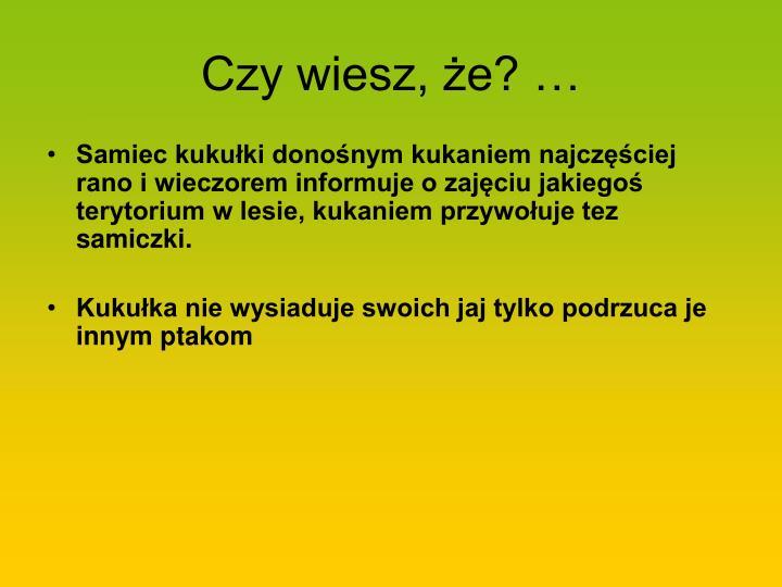 Czy wiesz, że? …