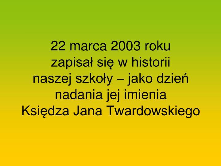 22 marca 2003 roku