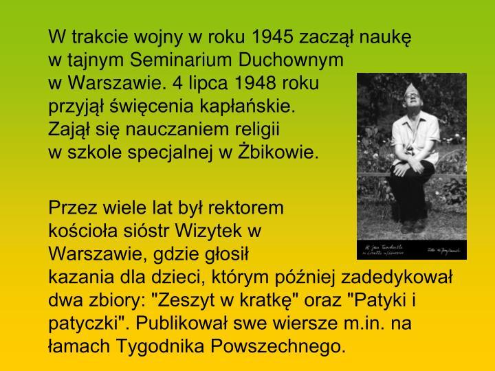 W trakcie wojny w roku 1945 zaczął naukę