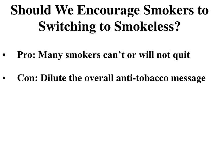Should We Encourage Smokers to Switching to Smokeless?