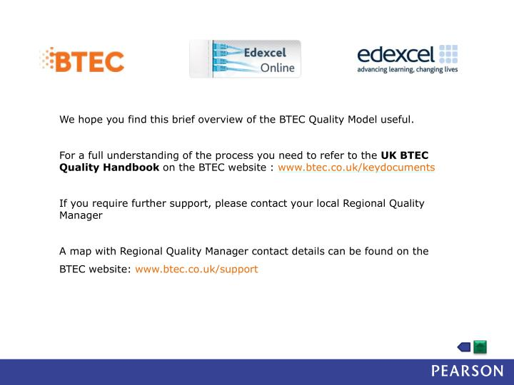 We hope you find this brief overview of the BTEC Quality Model useful.