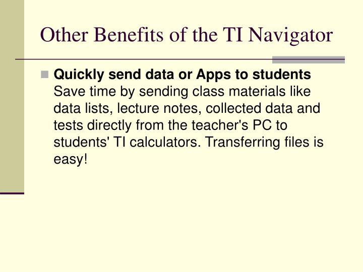 Other Benefits of the TI Navigator