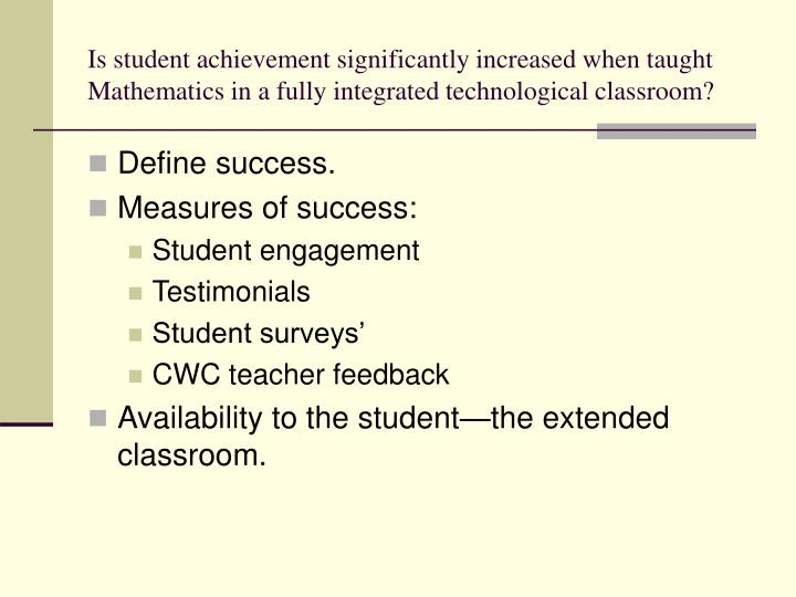 Is student achievement significantly increased when taught Mathematics in a fully integrated technol...